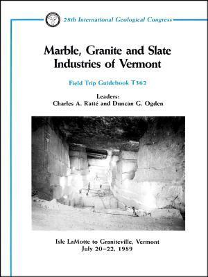 Marble, Granite and Slate Industries of Vermont: Isle Lamotte to Graniteville, Vermont  by  Charles A. Ratté