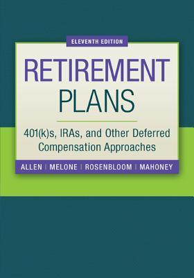 Retirement Plans: 401(k)S, Iras, and Other Deferred Compensation Approaches Everett T. Allen Jr.