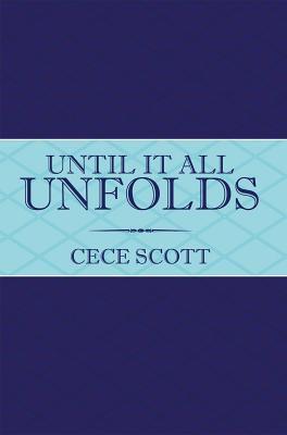 Until It All Unfolds  by  Cece Scott