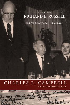Senator Richard B. Russell and My Career as a Trial Lawyer: An Autobiography  by  Charles E. Campbell