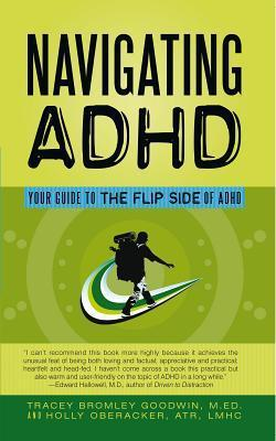 Navigating ADHD: Your Guide to the Flip Side of ADHD Holly Oberacker Tracey Bromley Goodwin