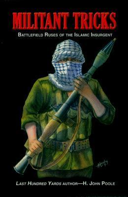 Militant Tricks: Battlefield Ruses of the Islamic Insurgent  by  H. John Poole