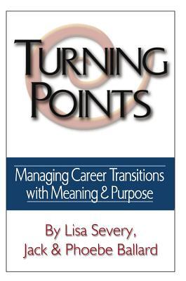 Turning Points: Managing Career Transitions with Meaning and Purpose Phoebe Ballard