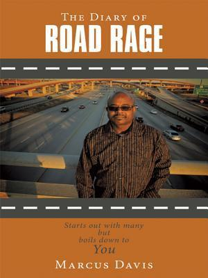 The Diary of Road Rage: Starts Out with Many But Boils Down to You Marcus Davis