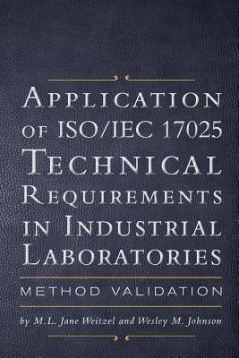 Application of ISO/Iec 17025 Technical Requirements in Industrial Laboratories  by  M L Jane Weitzel