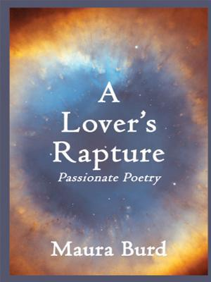 A Lovers Rapture: Passionate Poetry Maura Burd