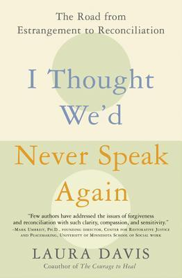 I Thought Wed Never Speak Again: The Road from Estrangement to Reconciliation  by  Laura   Davis