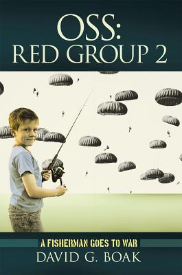 OSS Red Group 2: A Fisherman Goes to War  by  David G. Boak