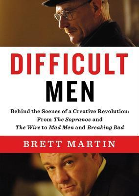 Difficult Men: Behind the Scenes of a Creative Revolution - From The Sopranos and The Wire to Mad Men and Breaking Bad Brett Martin