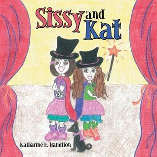 Sissy and Kat  by  Katharine E.  Hamilton