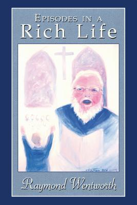Episodes in a Rich Life  by  Raymond Wentworth