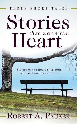 Stories That Warm the Heart: Three Short Tales  by  Robert A Pauker