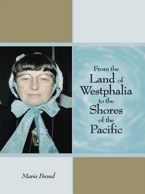 From the Land of Westphalia to the Shores of the Pacific  by  Maria Brand