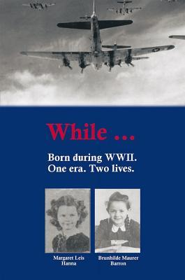 While Born During WWII Margaret Hanna and Brunhilde Barron