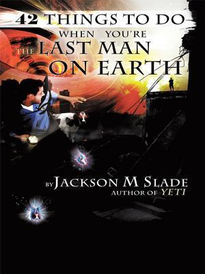 42 Things to Do When Youre the Last Man on Earth  by  Jackson M. Slade