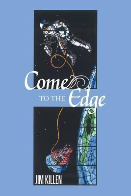 Come to the Edge: An Invitation to Adventure  by  Jim Killen