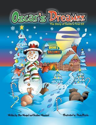 Oscars Dreamzz: The Story of Santas First Elf  by  Pam Wampol
