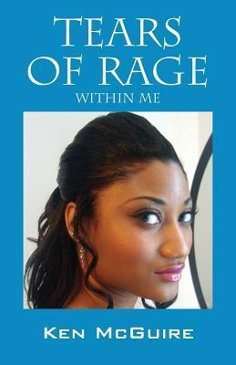 Tears of Rage: Within Me Ken McGuire