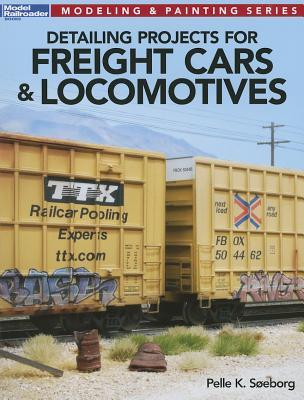 Detailing Projects for Freight Cars & Locomotives  by  Pelle K. Soeborg