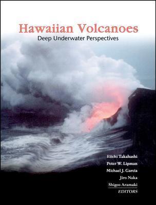 Hawaiian Volcanoes: Deep Underwater Perspectives Eiichi Takahashi