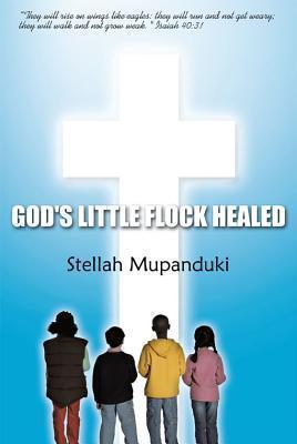 Gods Little Flock Healed  by  Stellah Mupanduki