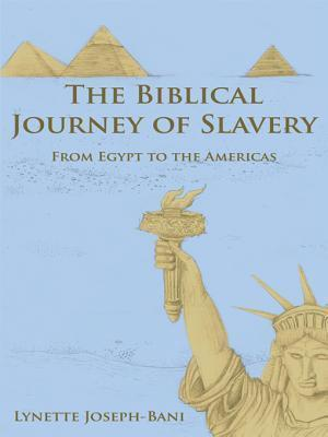 The Biblical Journey of Slavery: From Egypt to the Americas  by  Lynette Joseph-Bani