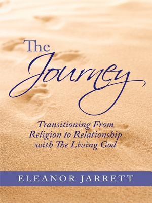 The Journey: Transitioning From Religion to Relationship with The Living God  by  Eleanor Jarrett