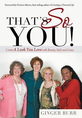 Thats So You!: Create a Look You Love with Beauty, Style and Grace  by  Ginger Burr
