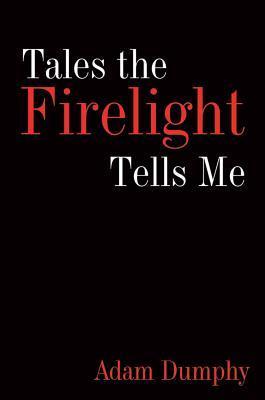 Tales the Firelight Tells Me  by  Adam Dumphy
