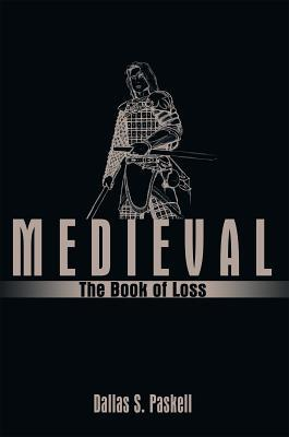 Medieval: The Book of Loss  by  Dallas S. Paskell