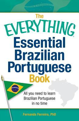 The Everything Learning Brazilian Portuguese Book: Speak, Write, and Understand Basic Portuguese in No Time  by  Fernanda Ferreira