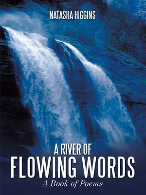 A River of Flowing Words: A Book of Poems  by  Natasha Higgins