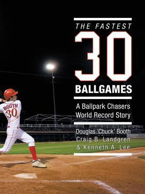 The Fastest Thirty Ballgames: A Ballpark Chasers World Record Story Douglas Chuck Booth