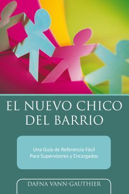 El Nuevo Chico del Barrio: Una Guia de Referencia Facil Para Supervisores y Encargados  by  Dafna Vann-Gauthier