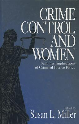 Crime Control And Women: Feminist Implications Of Criminal Justice Policy Susan L. Miller