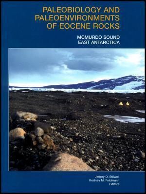 Paleobiology And Paleoenvironments Of Eocene Rocks, Mc Murdo Sound, East Antarctica  by  Jeffrey D. Stilwell