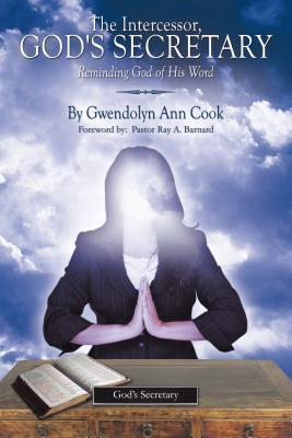 The Intercessor, Gods Secretary: Reminding God of His Word.  by  Gwendolyn Ann Cook