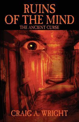 Ruins of the Mind: The Ancient Curse  by  Craig A. Wright