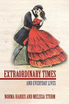 Extraordinary Times: And Everyday Lives Norma Harris and Melissa Sturm