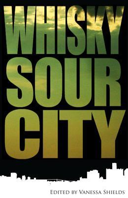 Whisky Sour City  by  Vanessa Shields