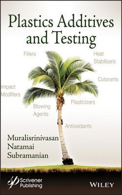 Plastics Additives and Testing  by  Ganapathy Subramanian