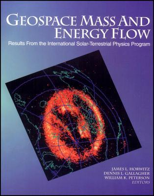 Geospace Mass and Energy Flow: Results from the International Solar-Terrestrial Physics Program Joel Horowitz