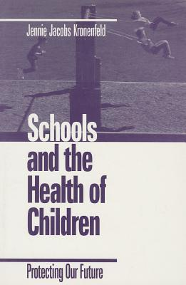 Schools And The Health Of Children: Protecting Our Future  by  Jennie Jacobs Kronenfeld