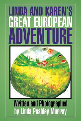 Linda and Karens Great European Adventure  by  Linda Pashley Murray