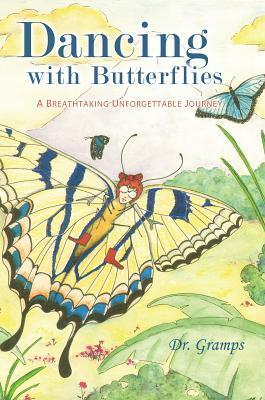 Dancing with Butterflies: A Breathtaking Unforgettable Journey  by  Dr. Gramps
