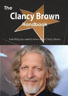 The Clancy Brown Handbook - Everything You Need to Know about Clancy Brown Emily Smith