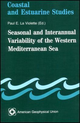 Seasonal and Interannual Variability of the Western Mediterranean Sea Paul E. LA Violette