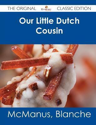 Our Little Dutch Cousin - The Original Classic Edition Blanche McManus