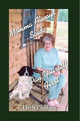 Momma Always Said, Pay Yourself First  by  Herb Phillips