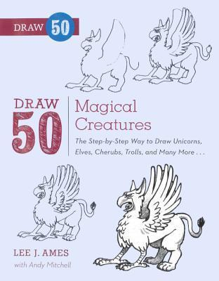 Draw 50 Magical Creatures: The Step-By-Step Way to Draw Unicorns, Elves, Cherubs, Trolls, and Many More...  by  Lee J. Ames